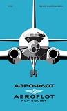Aeroflot - Fly Soviet A Visual History