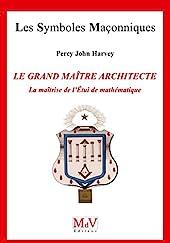 Le grand maître architecte, la maîtrise de l'étui de mathématiques de Percy John Harvey
