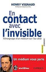En contact avec l'invisible - Témoignage d'un médium sur l'au-delà de Henry Vignaud