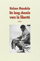 Un long chemin vers la liberté - Autobiographie, [texte abrégé de Nelson Mandela