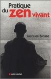Pratique du zen vivant - L'enseignement de l'éveil silencieux de Jacques Brosse ( 5 janvier 2005 ) - Editions Albin Michel (5 janvier 2005)