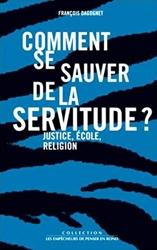 Comment se sauver de la servitude ? de François Dagognet