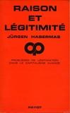 Raison et légitimité - Problèmes de légitimation dans le capitalisme avancé - Traduction de Jean Lacoste - Index des noms - Edition originale française - Payot