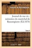 Journal de ma vie - Mémoires du maréchal de Bassompierre : 1ère édition. T4 - Hachette Livre BNF - 01/09/2014
