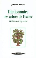 Dictionnaire des arbres de France - Histoire et légendes de Jacques Brosse