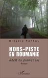 Hors-piste en Roumanie - Récit du promeneur
