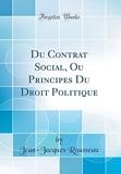 Du Contrat Social, Ou Principes Du Droit Politique (Classic Reprint) - Forgotten Books - 20/05/2018