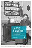 La vie à crédit - Les mutations des consommations populaires à Paris (1880-1920)