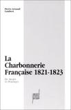 La Charbonnerie française 1821-1823 - Du secret en politique