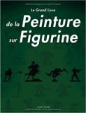 Le Grand Livre de la Peinture sur Figurines de Collectif ( 26 octobre 2007 ) - 26/10/2007