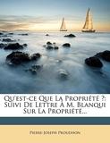 Qu'est-Ce Que La Propriété ? Suivi de Lettre À M. Blanqui Sur La Propriété... - Nabu Press - 29/02/2012