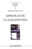 Oeuvres choisies - Volume 4, Gertrude (Le cri) ; Le cas Blanche-Neige (Comment le savoir vient aux jeunes filles) - Editions Théâtrales - 15/01/2009