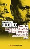 SUR LA PSYCHANALYSE. CINQ LECONS DONNEES A LA CLARK UNIVERSITY - FLAMMARION - 11/03/2015