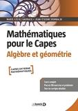 Mathématiques pour le Capes. Algèbre et géométrie - Cours complet avec 200 exercices et problèmes corrigés (2021)