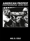 Mel D Cole American Protest - Photographs 2020-2021 /anglais