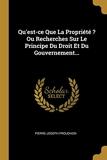Qu'est-Ce Que La Propriété ? Ou Recherches Sur Le Principe Du Droit Et Du Gouvernement... - Wentworth Press - 09/08/2018