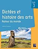 Dictées et histoire des arts - Cycle 3 - Autour du monde (+ ressources numériques)