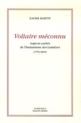 Voltaire méconnu - Aspects cachés de l'humanisme des Lumières (1750-1800) de Xavier Martin