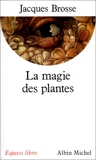 La Magie des plantes - Albin Michel - 20/02/1990