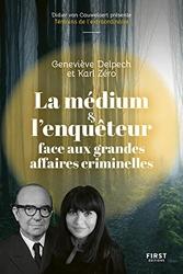 La médium et l'enquêteur face aux grandes affaires criminelles de Geneviéve DELPECH