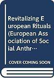 Revitalizing European Rituals, European Association of Social Anthropologists