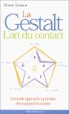 La Gestalt, l'art du contact - Nouvelle approche optimiste des rapports humains