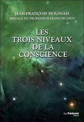 Les trois niveaux de la conscience de Jean-francois Houssais