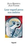LEUR REGARD PERCE NOS OMBRES by JULIA KRISTEVA