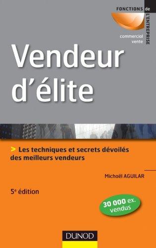 Vendeur d'élite - 5e édition - Techniques et savoir-faire des meilleurs vendeurs