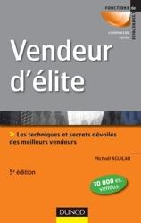 Vendeur d'élite - 5e édition - Techniques et savoir-faire des meilleurs vendeurs - Techniques et savoir-faire des meilleurs vendeurs de Michaël Aguilar