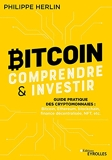 Bitcoin - Comprendre et investir: Guide pratique des cryptomonnaies : Bitcoin, Ethereum, blockchain, finance décentralisée, NFT, etc...