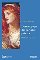 Le nettoyage des surfaces peintes - Méthodes aqueuses. de Richard Wolbers