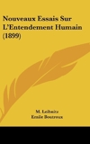 Nouveaux Essais Sur L'Entendement Humain (1899) by M Leibnitz (2010-02-23) - Kessinger Publishing - 23/02/2010