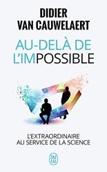 Au-delà de l'impossible - L'extraordinaire au service de la science de Didier Van Cauwelaert