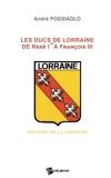Les ducs de Lorraine de René 1er à François III - Histoire de la Lorraine