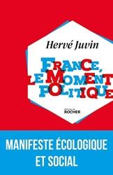 France, le moment politique - Manifeste écologique et social de Hervé Juvin