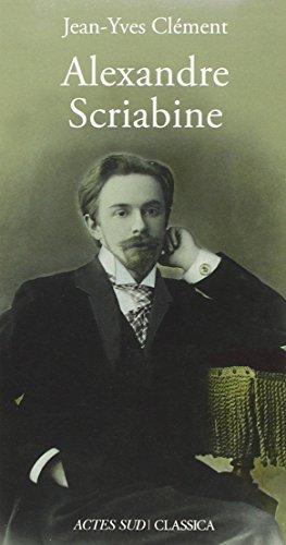 Alexandre Scriabine ou L'ivresse des sphères