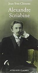 Alexandre Scriabine ou L'ivresse des sphères de Jean-Yves Clément