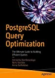 Postgresql Query Optimization - The Ultimate Guide to Building Efficient Queries