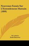 Nouveaux Essais Sur L'Entendement Humain (1899) - Kessinger Publishing - 23/02/2010