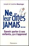 Ne leur dites jamais... Savoir parler à ses enfants, ça s'apprend - Flammarion - 06/04/2005
