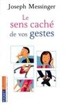 Le sens caché de vos gestes (French Edition) by Joseph Messinger(1905-07-02) - Pocket