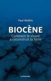 Biocène - Comment le vivant a coconstruit la Terre