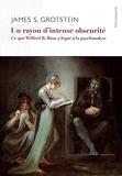 Un rayon d''intense obscurité - Ce que Wilfred R. Bion a légué à la psychanalyse