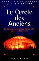 Le Cercle des anciens - Des hommes-médecine du monde entier autour du Dalaï-Lama de Patrice Van Eersel