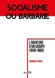 Socialisme ou barbarie - L'aventure d'un groupe (1946-1969)