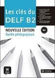 Les clés du nouveau DELF B2 NED - Guide pédagogique + MP3