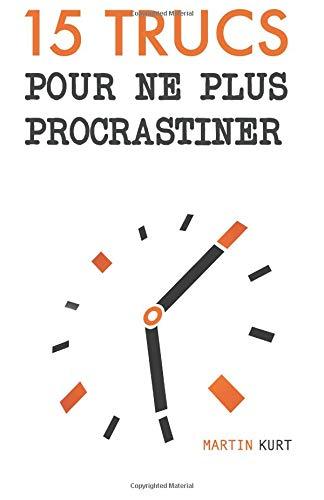 15 Trucs Pour Ne Plus Procrastiner