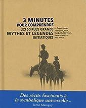 3 minutes pour comprendre les 50 plus grands mythes et légendes initiatiques d'Irène Mainguy