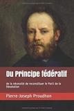 Du Principe fédératif - De la nécessité de reconstituer le Parti de la Révolution - Independently published - 05/06/2019